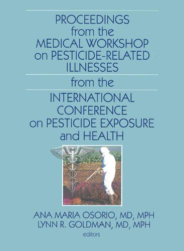 Proceedings from the Medical Workshop on Pesticide-Related Illnesses from the International Conferen (Paperback)