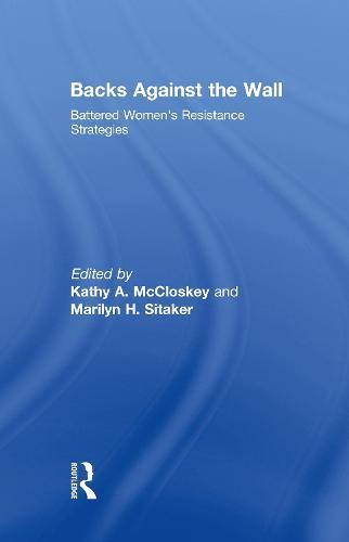 Backs Against the Wall: Battered Women's Resistance Strategies (Hardback)