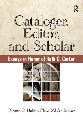 Cataloger, Editor, and Scholar: Essays in Honor of Ruth C. Carter (Hardback)