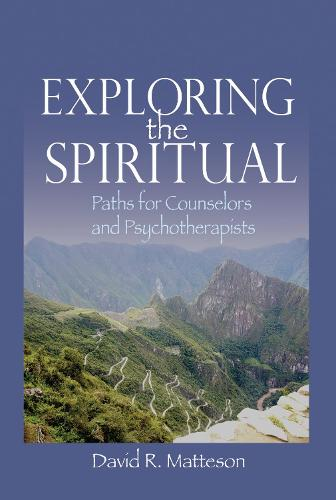 Exploring the Spiritual: Paths for Counselors and Psychotherapists (Paperback)
