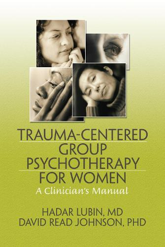 Trauma-Centered Group Psychotherapy for Women: A Clinician's Manual (Hardback)