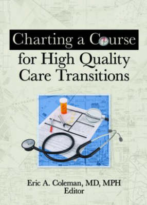 Charting a Course for High Quality Care Transitions (Hardback)