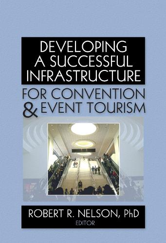 Developing a Successful Infrastructure for Convention and Event Tourism (Hardback)