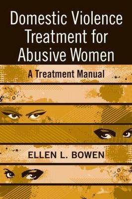 Domestic Violence Treatment for Abusive Women: A Treatment Manual (Paperback)