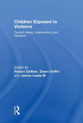 Children Exposed To Violence: Current Issues, Interventions and Research (Hardback)