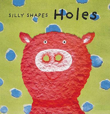 Silly Shapes: Holes (Hardback)