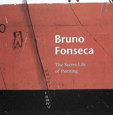 Bruno Fonseca: The Secret Life of Painting (Paperback)