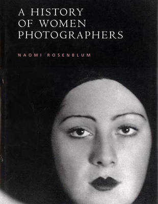 History of Women Photographers (updated and Expanded) (Hardback)