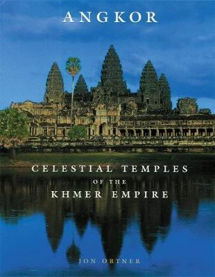 Angkor: Celestial Temples of the Khmer Empire (Hardback)