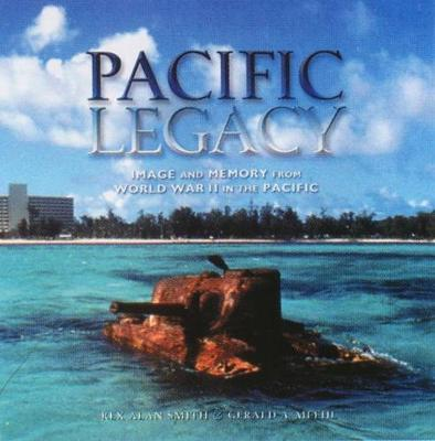 Pacific Legacy: Image and Memory from World War II in the Pacific (Hardback)