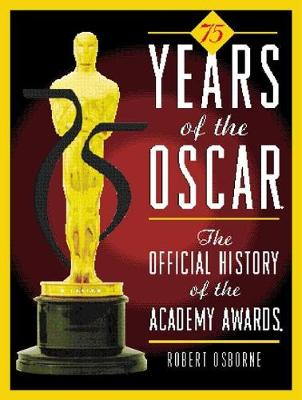 75 Years of the Oscar: The Official History of the Academy Awards (Hardback)