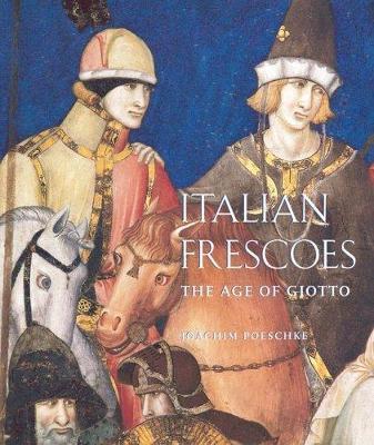 Italian Frescoes: the Age of Giotto 1200-1400 (Hardback)