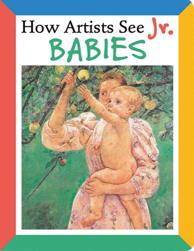 How Artists See Jr.: Babies - How Artists See Jr. (Board book)