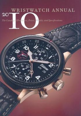 Wristwatch Annual 2010: The Catalog of Producers, Prices, Models, and Specifications - Wristwatch Annual (Paperback)
