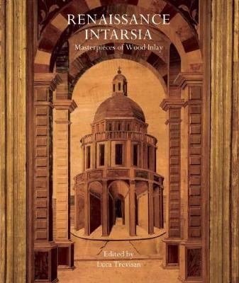 Renaissance Intarsia: Masterpieces of Wood Inlay (Hardback)
