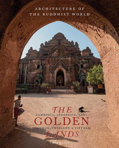 The Golden Lands: Cambodia, Indonesia, Laos, Myanmar, Thailand & Vietnam - Architecture of the Buddhist World (Hardback)