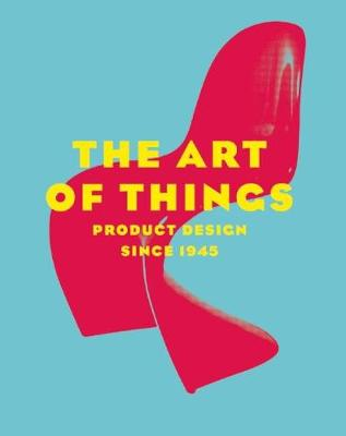 The Art of Things: Product Design Since 1945 (Hardback)