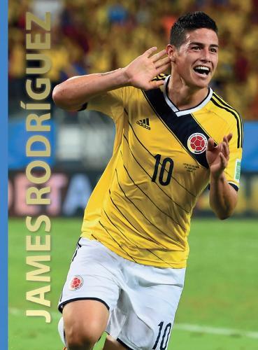 James Rodriguez: World Soccer Legends (Hardback)