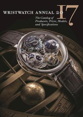 Wristwatch Annual 2017: The Catalog of Producers, Prices, Models, and Specifications (Paperback)