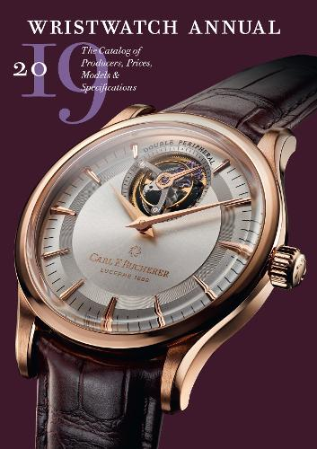 Wristwatch Annual 2019: The Catalog of Producers, Prices, Models and Specifications (Paperback)