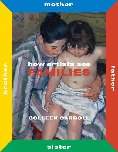How Artists See Families: Mother Father Sister Brother - How Artists See (Hardback)