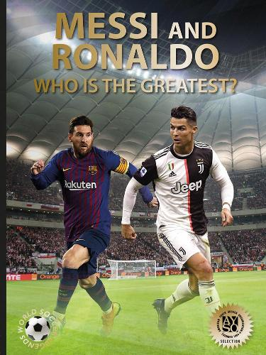 Messi and Ronaldo: Who Is The Greatest? - World Soccer Legends (Hardback)