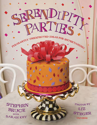 Serendipity Parties: Pleasantly Unexpected Ideas for Entertaining (Hardback)