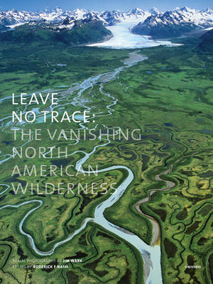 Leave No Trace: The Vanishing North American Wilderness (Hardback)