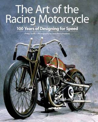 The Art of the Racing Motorcycle: 100 Years of Designing for Speed (Hardback)