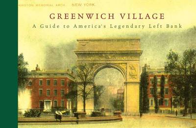 Greenwich Village: A Guide to America's Legendary Left Bank (Hardback)