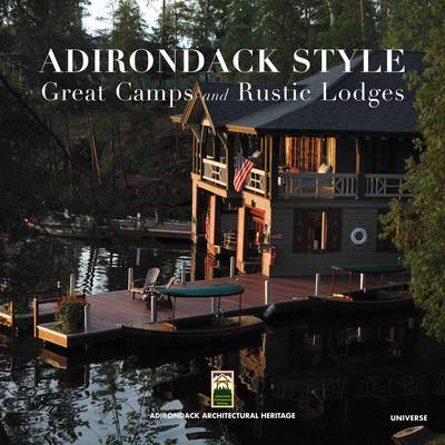 Adirondack Style: Great Camps and Rustic Lodges (Hardback)