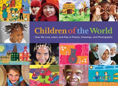 Children of the World: How We Live, Learn, and Play in Poems, Drawings, and Photographs (Hardback)