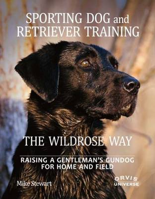 Sporting Dog and Retriever Training: Raising a Gentleman's Gundog for Home and Field (Hardback)