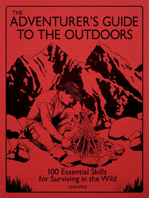 The Adventurer's Guide to the Outdoors: 100 Essential Skills for Surviving in the Wild (Hardback)