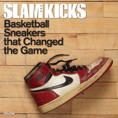 SLAM Kicks: Basketball Sneakers That Changed the Game (Hardback)