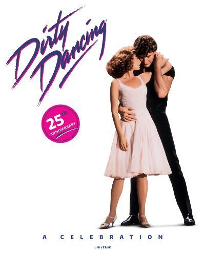 Dirty Dancing: A Celebration (Hardback)