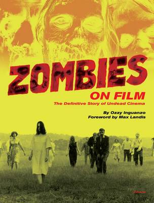 Zombies on Film: The Definitive Guide to Undead Cinema (Hardback)