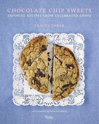 Chocolate Chip Sweets: Celebrated Chefs Share Their Favorite Recipes (Hardback)