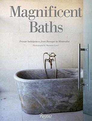 Magnificent Baths: Private Indulgences from Baroque to Minimalist (Hardback)