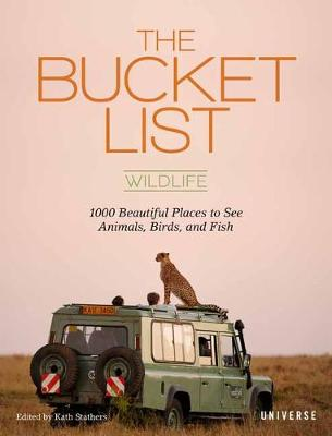 The Bucket List: Wildlife: 1,000 Beautiful Places to See Animals, Birds, and Fish (Hardback)