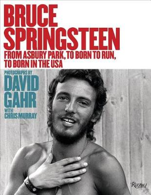 Bruce Springsteen: From Asbury Park, to Born To Run, to Born In The USA (Hardback)