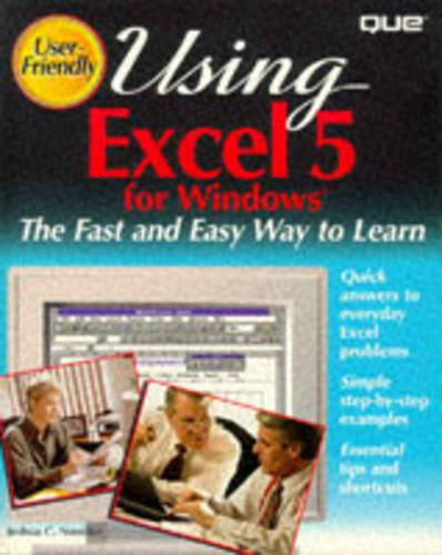 Using Excel 5 for Windows: User Friendly Reference (Paperback)