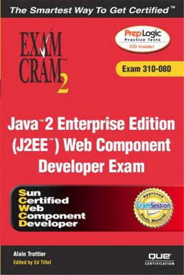 Java 2 Enterprise Edition (J2EE) Web Component Developer Exam Cram 2 (exam Cram 310-080)