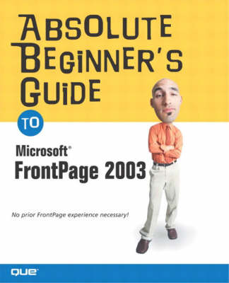 Absolute Beginner's Guide to Microsoft Office FrontPage 2003 (Paperback)