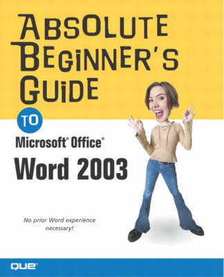 Absolute Beginner's Guide to Microsoft Office Word 2003 (Paperback)