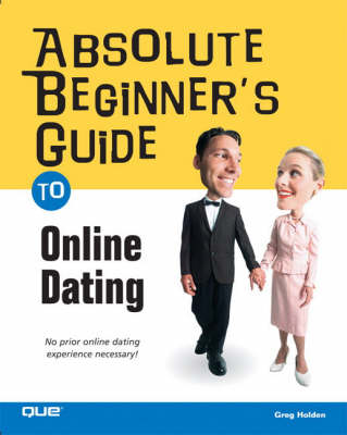 Absolute Beginner's Guide to Online Dating (Paperback)