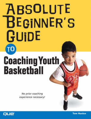 Absolute Beginner's Guide to Coaching Youth Basketball (Paperback)