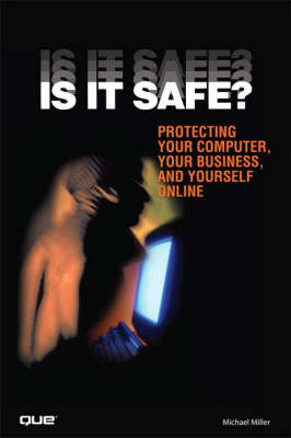 Is It Safe? Protecting Your Computer, Your Business, and Yourself Online (Paperback)