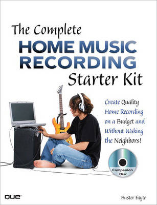 The Complete Home Music Recording Starter Kit: Create Quality Home Recordings on a Budget