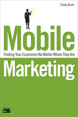 Mobile Marketing: Finding Your Customers No Matter Where They Are (Paperback)